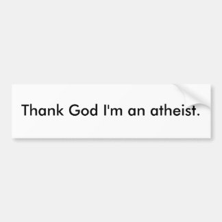 Thank God I'm an atheist. Bumper Stickers