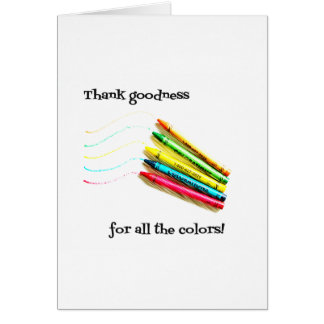 Thank Goodness For All the Colors Greeting Card
