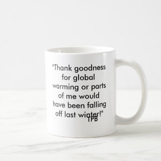 """""""Thank goodness for global warming or parts of ... Basic White Mug"""