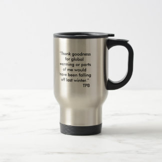 """Thank goodness for global warming or parts of ... Stainless Steel Travel Mug"