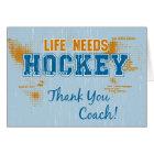 Thank You Coach! Life Needs Hockey Greeting Card
