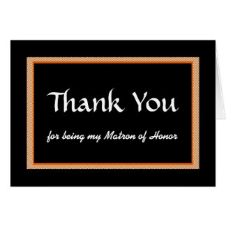 Thank You, for being my Matron of Honor Card