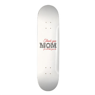 Thank you for Mom all that you do Skate Deck