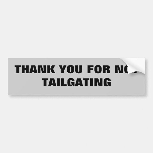 Thank You For Not Tailgating Bumper Sticker