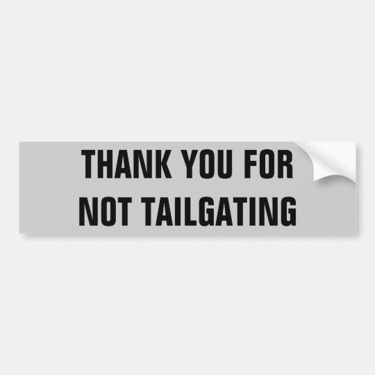 Thank You For Not Tailgating (condensed) Bumper Sticker