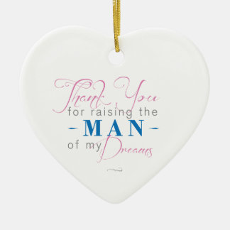 Thank you for Raising the Man of my Dreams Ceramic Heart Decoration