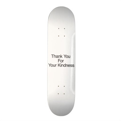 Thank You For Your Kindness Skate Board
