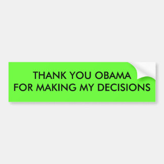 THANK YOU OBAMA FOR MAKING MY DECISIONS BUMPER STICKER