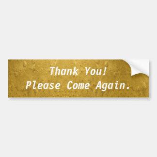 Thank You! Please Come Again Gold Bumper Sticker