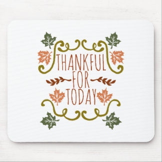 Thankful for Today Thanksgiving | Mousepad