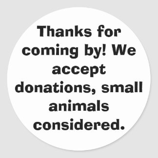 Thanks for coming by! We accept donations, smal... Round Sticker