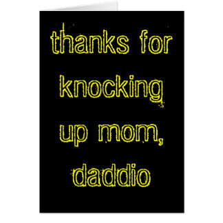Thanks for knocking up mom, daddio! card