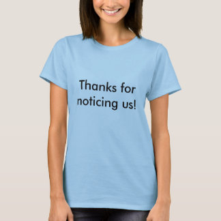 'Thanks for noticing us!' T-Shirt