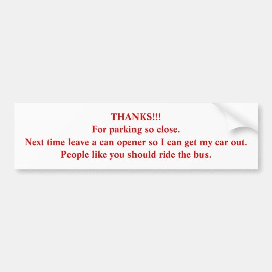 THANKS!!! For parking so close... Bumper Sticker