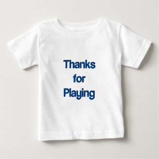 Thanks for Playing Infant T-Shirt