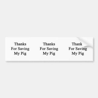 Thanks For Saving My Pig Bumper Sticker