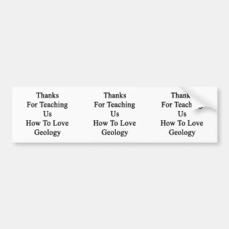 Thanks For Teaching Us How To Love Geology Bumper Sticker