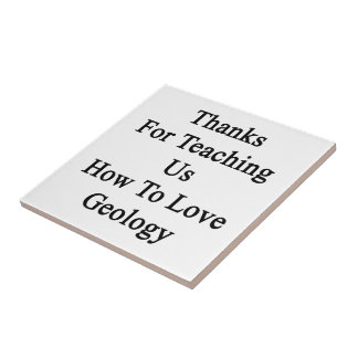 Thanks For Teaching Us How To Love Geology Small Square Tile
