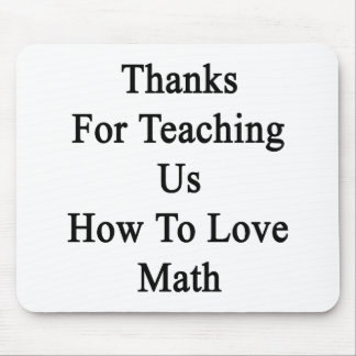 Thanks For Teaching Us How To Love Math Mouse Pad