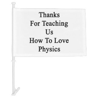 Thanks For Teaching Us How To Love Physics Car Flag