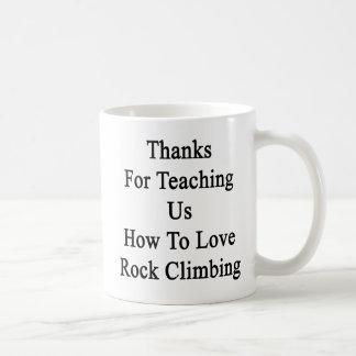 Thanks For Teaching Us How To Love Rock Climbing Basic White Mug