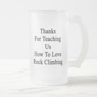 Thanks For Teaching Us How To Love Rock Climbing Frosted Glass Mug