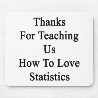 Thanks For Teaching Us How To Love Statistics Mouse Pad
