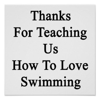Thanks For Teaching Us How To Love Swimming Poster