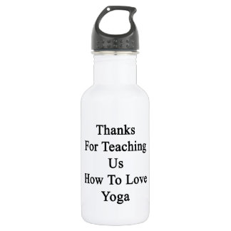 Thanks For Teaching Us How To Love Yoga 532 Ml Water Bottle