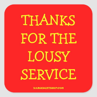 THANKS FOR THE LOUSY SERVICE SQUARE STICKER