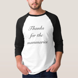 Thanks for the Mammaries (script) T-Shirt