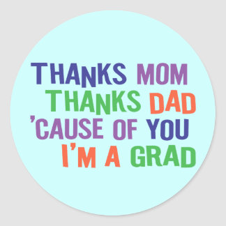 Thanks Mom and Dad I m A GRAD Round Stickers