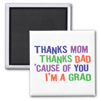 Thanks Mom and Dad!  I'm A GRAD! Square Magnet