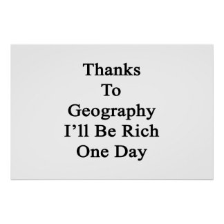 Thanks To Geography I'll Be Rich One Day Print