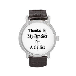 Thanks To My Brother I'm A Cellist Wrist Watch