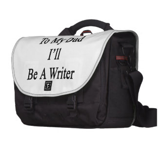 Thanks To My Dad I'll Be A Writer Bags For Laptop