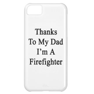 Thanks To My Dad I'm A Firefighter iPhone 5C Case