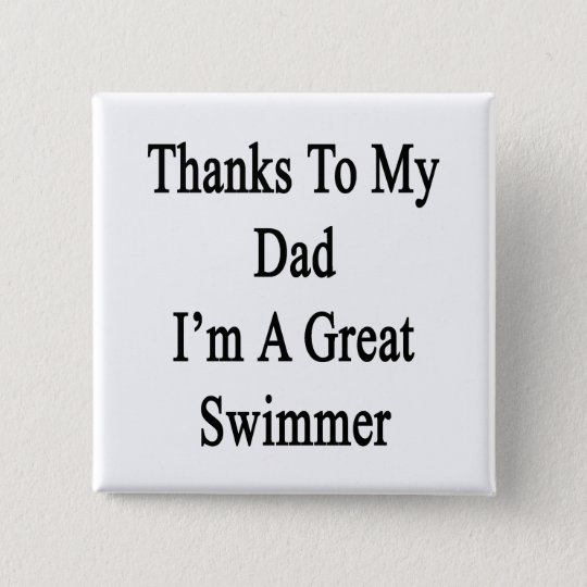 Thanks To My Dad I'm A Great Swimmer 15 Cm Square Badge