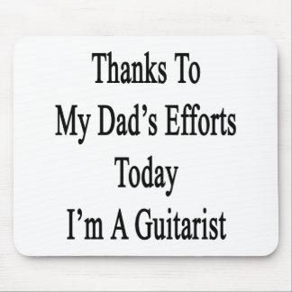 Thanks To My Dad's Efforts Today I'm A Guitarist Mouse Pad