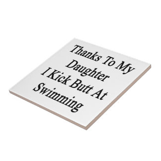 Thanks To My Daughter I Kick Butt At Swimming Small Square Tile