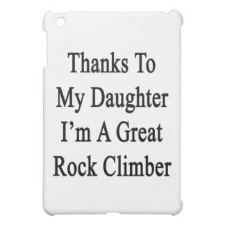 Thanks To My Daughter I'm A Great Rock Climber Case For The iPad Mini