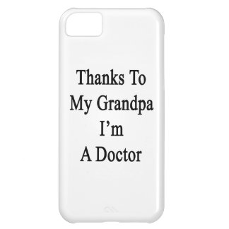 Thanks To My Grandpa I m A Doctor iPhone 5C Cases