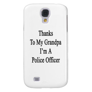 Thanks To My Grandpa I m A Police Officer Galaxy S4 Cover