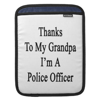 Thanks To My Grandpa I m A Police Officer Sleeve For iPads