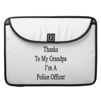 Thanks To My Grandpa I m A Police Officer Sleeve For MacBook Pro