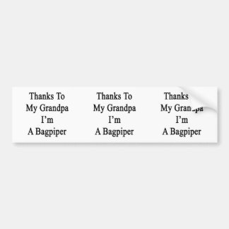 Thanks To My Grandpa I'm A Bagpiper Bumper Stickers