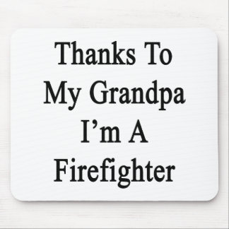 Thanks To My Grandpa I'm A Firefighter Mouse Pad