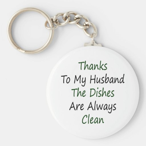 Thanks To My Husband The Dishes Are Always Clean Keychains