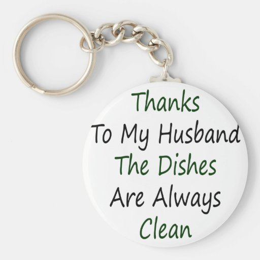 Thanks To My Husband The Dishes Are Always Clean Key Chains