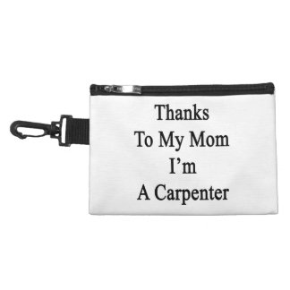 Thanks To My Mom I'm A Carpenter Accessories Bags